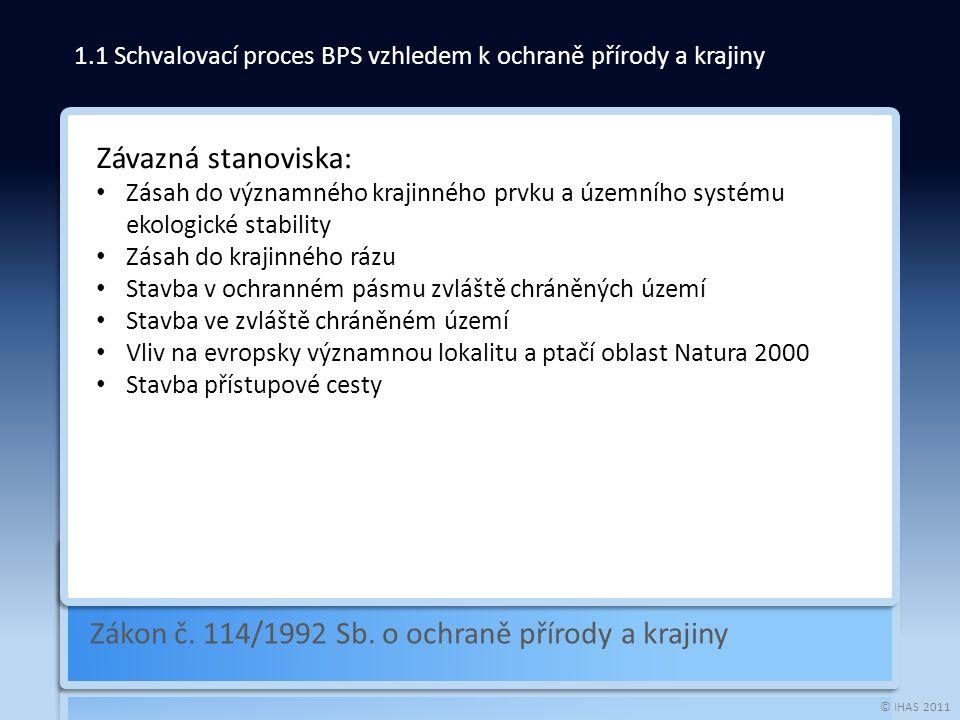 © IHAS 2011 Zákon č. 114/1992 Sb. o ochraně přírody a krajiny 1.1 Schvalovací proces BPS vzhledem k ochraně přírody a krajiny Závazná stanoviska: Zása