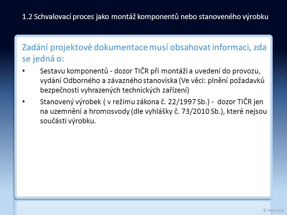 © IHAS 2011 Zadání projektové dokumentace musí obsahovat informaci, zda se jedná o: Sestavu komponentů - dozor TIČR při montáži a uvedení do provozu,