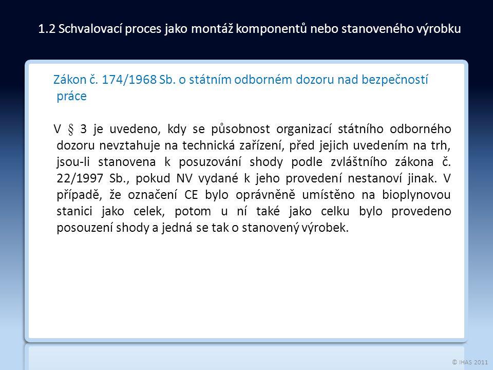 © IHAS 2011 Zákon č. 174/1968 Sb. o státním odborném dozoru nad bezpečností práce V § 3 je uvedeno, kdy se působnost organizací státního odborného doz