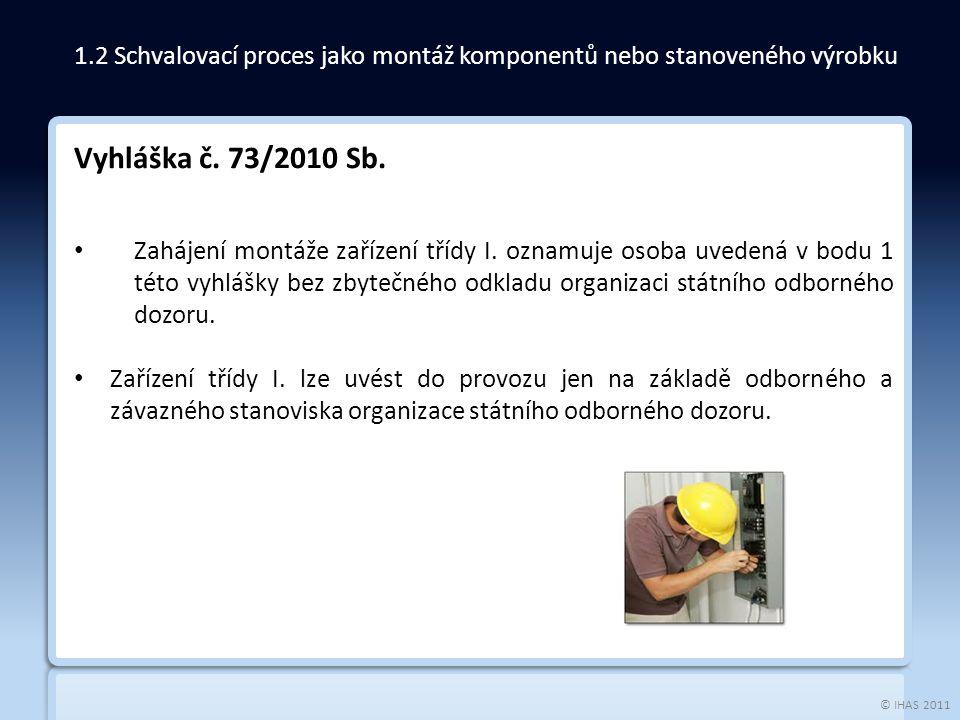 © IHAS 2011 Vyhláška č. 73/2010 Sb. Zahájení montáže zařízení třídy I. oznamuje osoba uvedená v bodu 1 této vyhlášky bez zbytečného odkladu organizaci