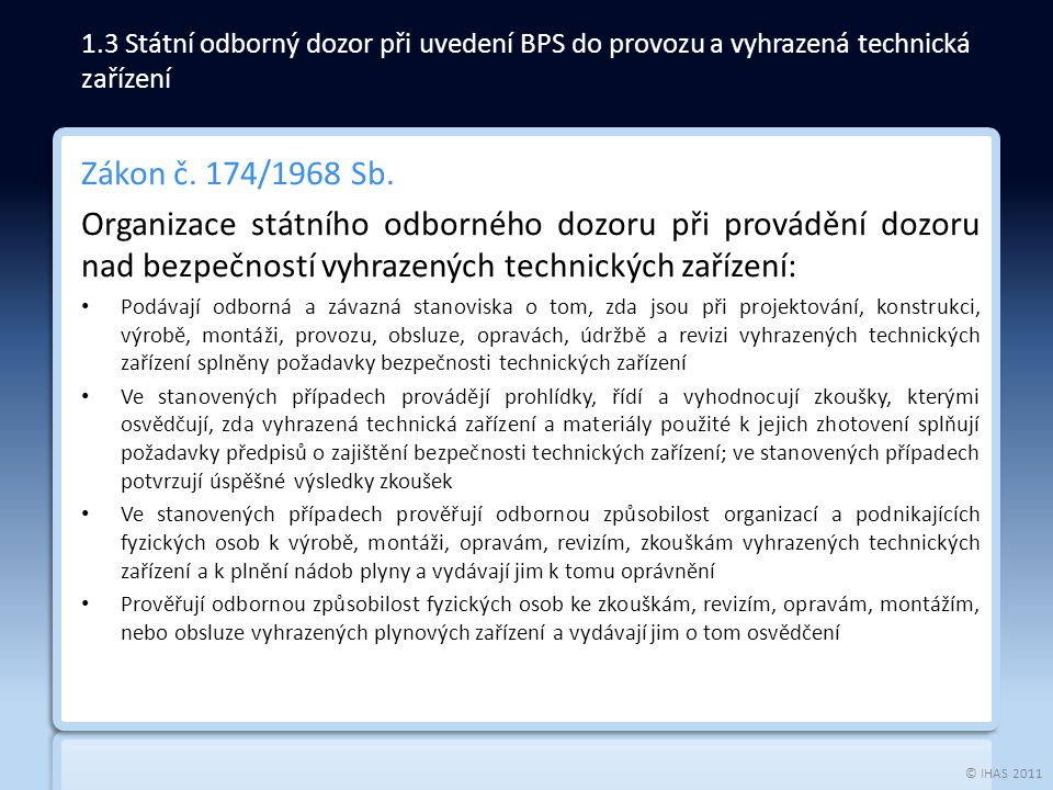 © IHAS 2011 Zákon č. 174/1968 Sb. Organizace státního odborného dozoru při provádění dozoru nad bezpečností vyhrazených technických zařízení: Podávají