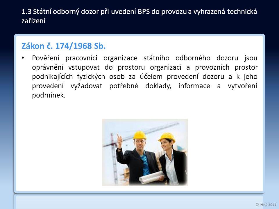 © IHAS 2011 Zákon č. 174/1968 Sb. Pověření pracovníci organizace státního odborného dozoru jsou oprávnění vstupovat do prostoru organizací a provozníc