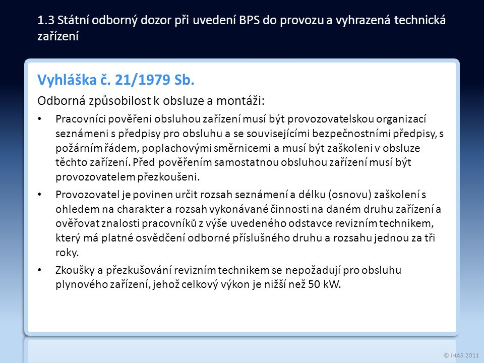 © IHAS 2011 Vyhláška č. 21/1979 Sb. Odborná způsobilost k obsluze a montáži: Pracovníci pověřeni obsluhou zařízení musí být provozovatelskou organizac