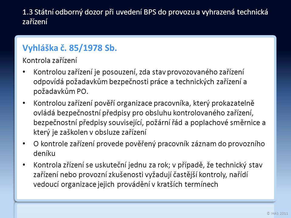 © IHAS 2011 Vyhláška č. 85/1978 Sb. Kontrola zařízení Kontrolou zařízení je posouzení, zda stav provozovaného zařízení odpovídá požadavkům bezpečnosti