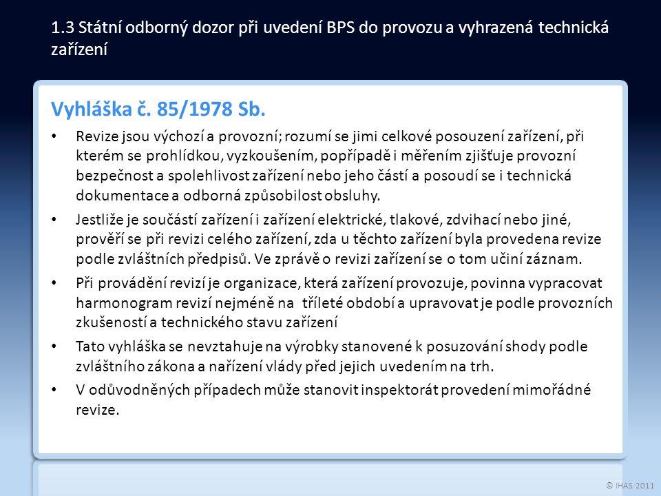 © IHAS 2011 Vyhláška č. 85/1978 Sb. Revize jsou výchozí a provozní; rozumí se jimi celkové posouzení zařízení, při kterém se prohlídkou, vyzkoušením,