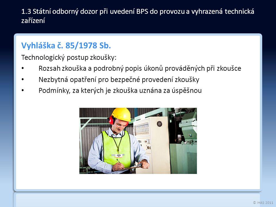 © IHAS 2011 Vyhláška č. 85/1978 Sb. Technologický postup zkoušky: Rozsah zkouška a podrobný popis úkonů prováděných při zkoušce Nezbytná opatření pro