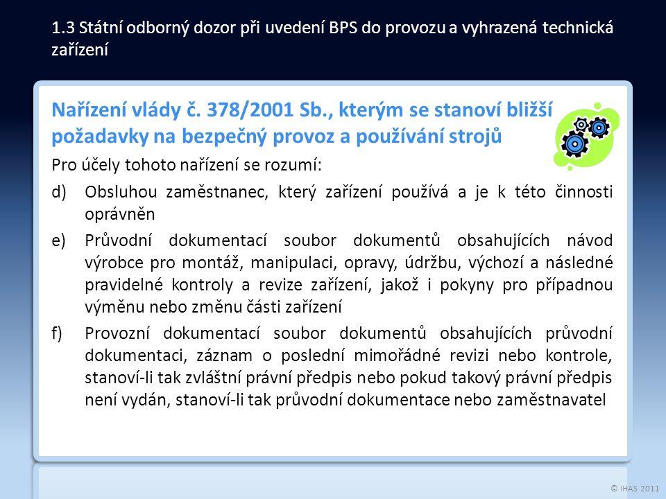 © IHAS 2011 Nařízení vlády č. 378/2001 Sb., kterým se stanoví bližší požadavky na bezpečný provoz a používání strojů Pro účely tohoto nařízení se rozu