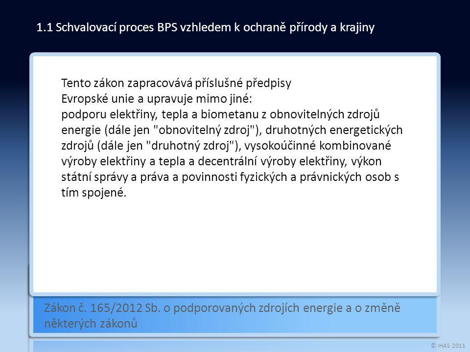 © IHAS 2011 Zákon č. 165/2012 Sb. o podporovaných zdrojích energie a o změně některých zákonů 1.1 Schvalovací proces BPS vzhledem k ochraně přírody a
