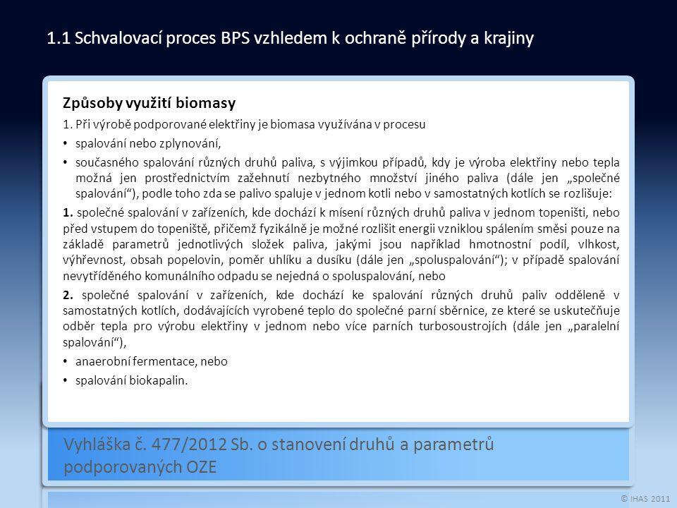 © IHAS 2011 Vyhláška č. 477/2012 Sb. o stanovení druhů a parametrů podporovaných OZE 1.1 Schvalovací proces BPS vzhledem k ochraně přírody a krajiny Z