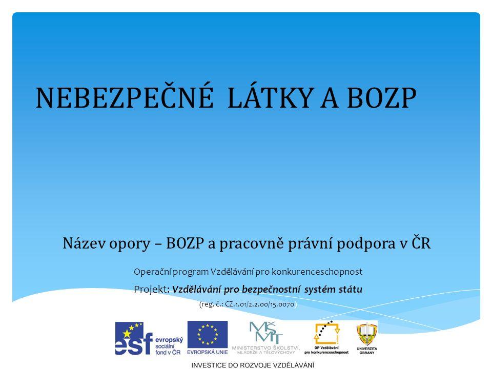 Název opory – BOZP a pracovně právní podpora v ČR Operační program Vzdělávání pro konkurenceschopnost Projekt: Vzdělávání pro bezpečnostní systém státu (reg.