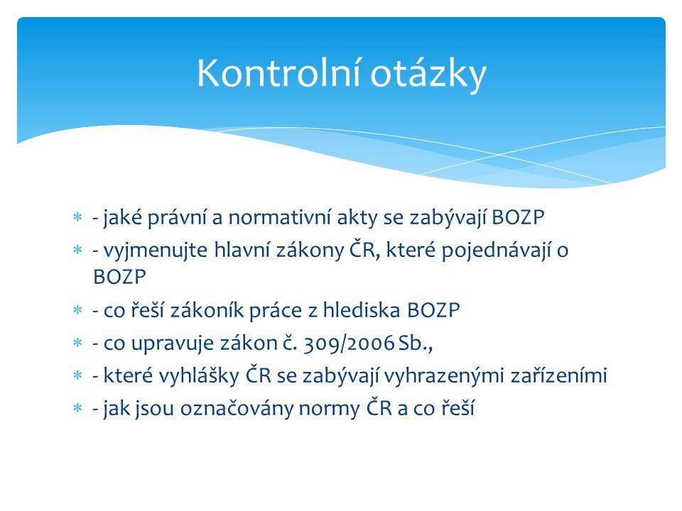  - jaké právní a normativní akty se zabývají BOZP  - vyjmenujte hlavní zákony ČR, které pojednávají o BOZP  - co řeší zákoník práce z hlediska BOZP  - co upravuje zákon č.