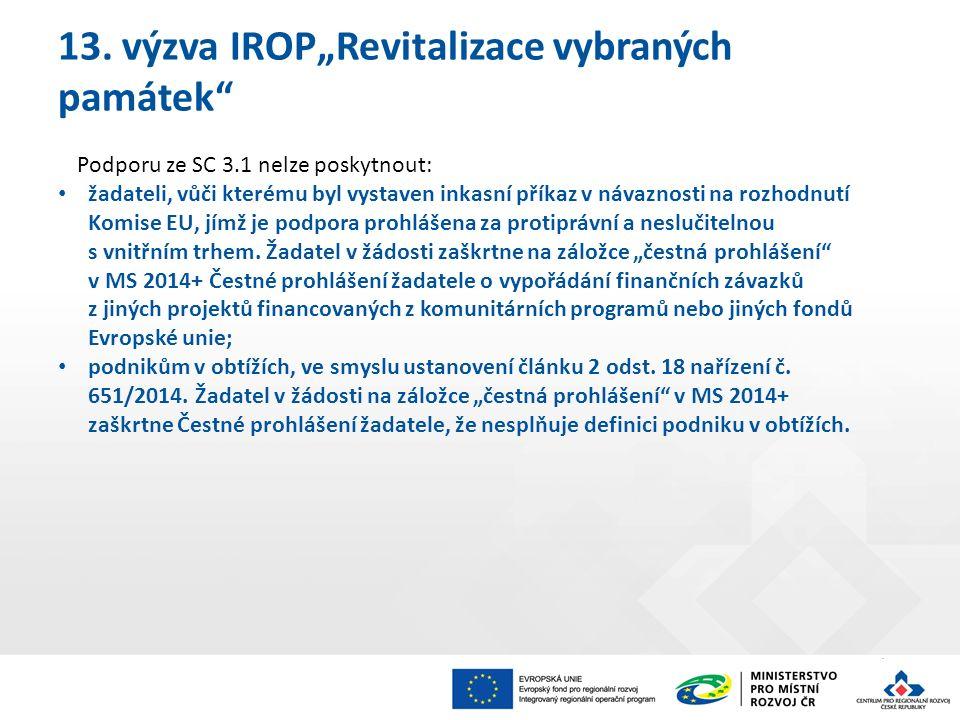 """13. výzva IROP""""Revitalizace vybraných památek"""" Podporu ze SC 3.1 nelze poskytnout: žadateli, vůči kterému byl vystaven inkasní příkaz v návaznosti na"""