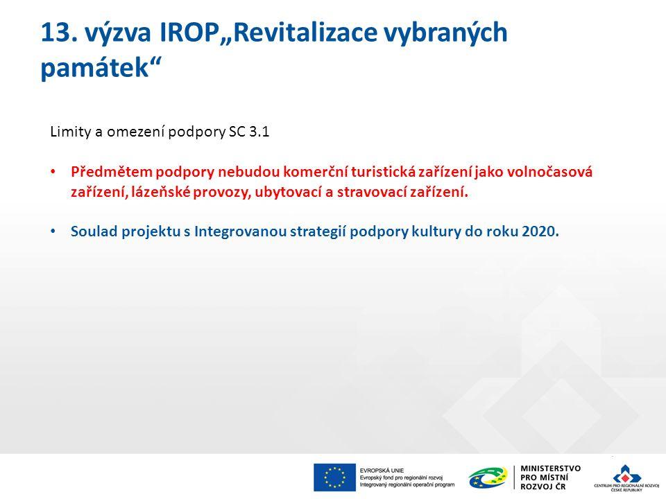 """13. výzva IROP""""Revitalizace vybraných památek"""" Limity a omezení podpory SC 3.1 Předmětem podpory nebudou komerční turistická zařízení jako volnočasová"""