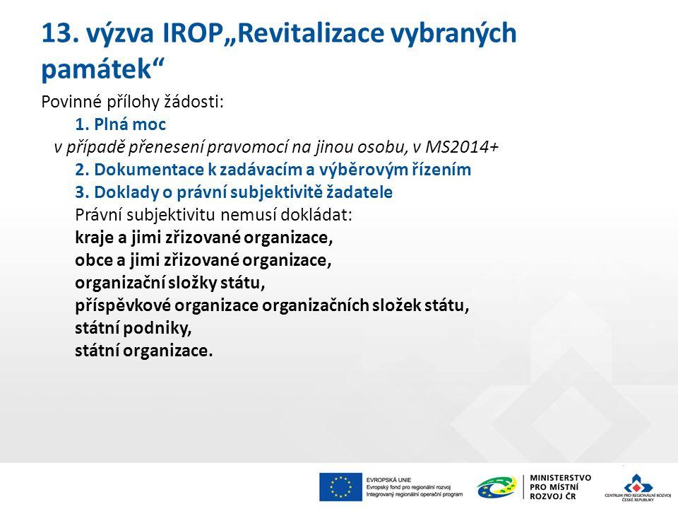 """13. výzva IROP""""Revitalizace vybraných památek Povinné přílohy žádosti: 1."""