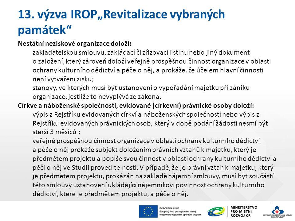 """13. výzva IROP""""Revitalizace vybraných památek"""" Nestátní neziskové organizace doloží: zakladatelskou smlouvu, zakládací či zřizovací listinu nebo jiný"""