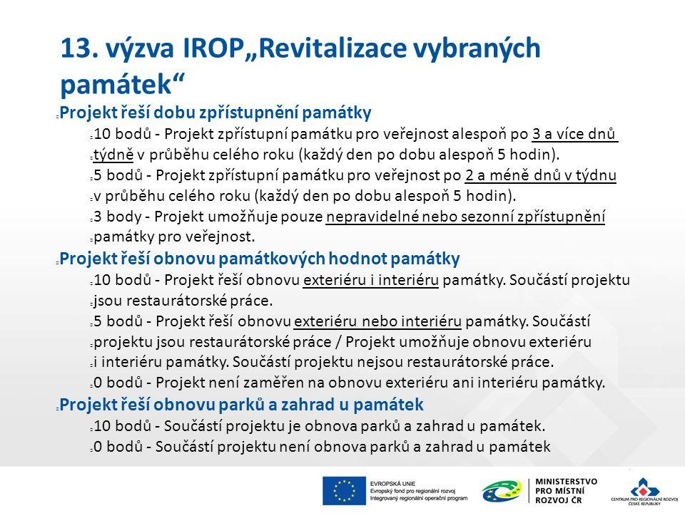 """13. výzva IROP""""Revitalizace vybraných památek"""" Projekt řeší dobu zpřístupnění památky 10 bodů - Projekt zpřístupní památku pro veřejnost alespoň po 3"""