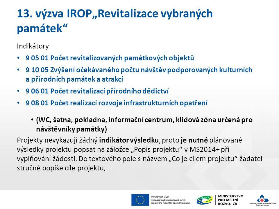 """13. výzva IROP""""Revitalizace vybraných památek"""" Indikátory 9 05 01 Počet revitalizovaných památkových objektů 9 10 05 Zvýšení očekávaného počtu návštěv"""
