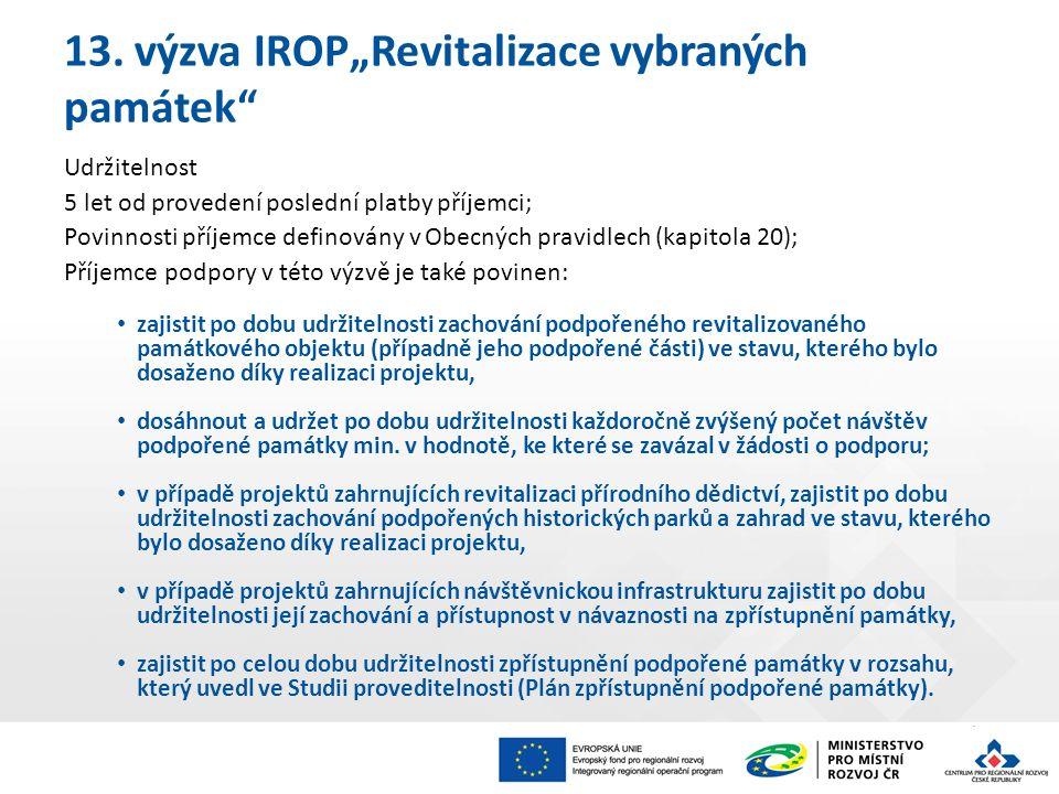 """13. výzva IROP""""Revitalizace vybraných památek"""" Udržitelnost 5 let od provedení poslední platby příjemci; Povinnosti příjemce definovány v Obecných pra"""