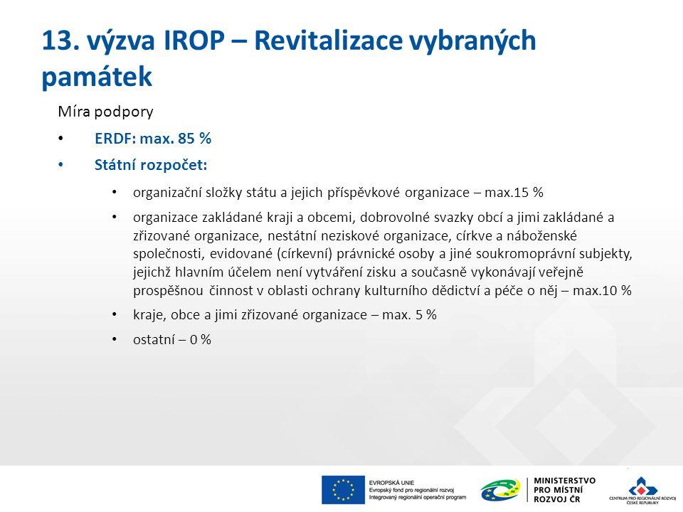 13. výzva IROP – Revitalizace vybraných památek Míra podpory ERDF: max.