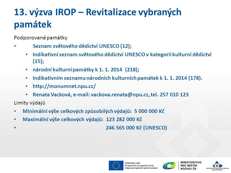 13. výzva IROP – Revitalizace vybraných památek Podporované památky Seznam světového dědictví UNESCO (12); Indikativní seznam světového dědictví UNESC