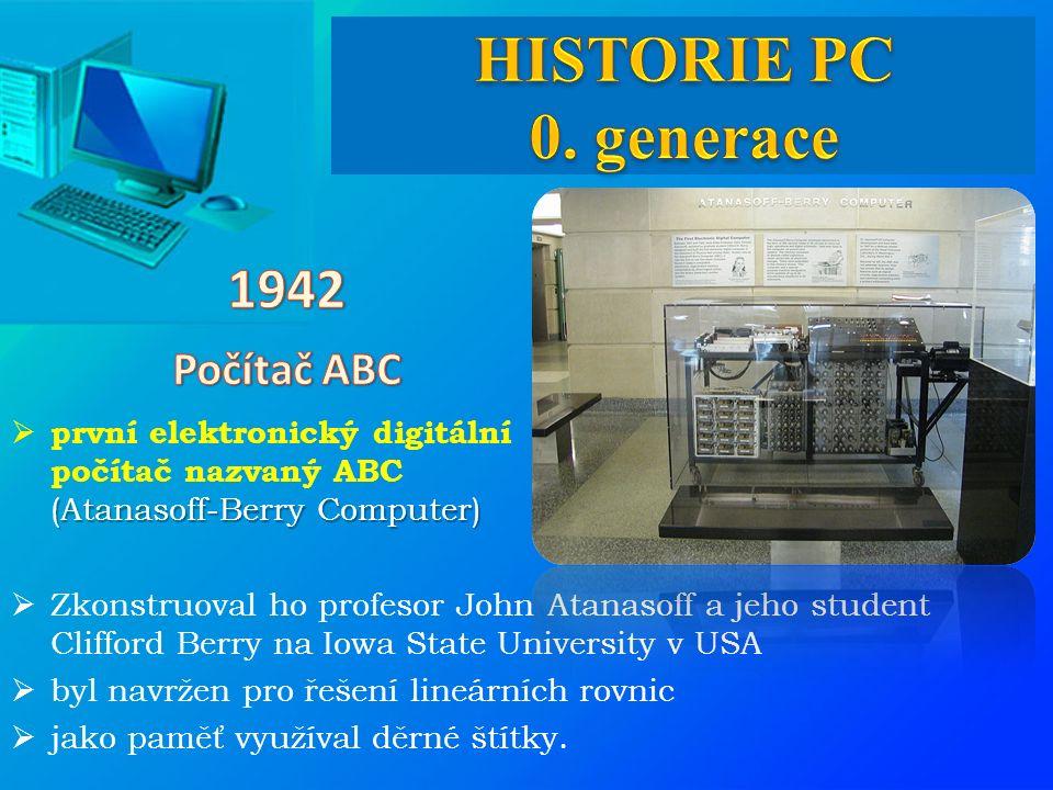 (Atanasoff-Berry Computer)  první elektronický digitální počítač nazvaný ABC (Atanasoff-Berry Computer)  Zkonstruoval ho profesor John Atanasoff a jeho student Clifford Berry na Iowa State University v USA  byl navržen pro řešení lineárních rovnic  jako paměť využíval děrné štítky.