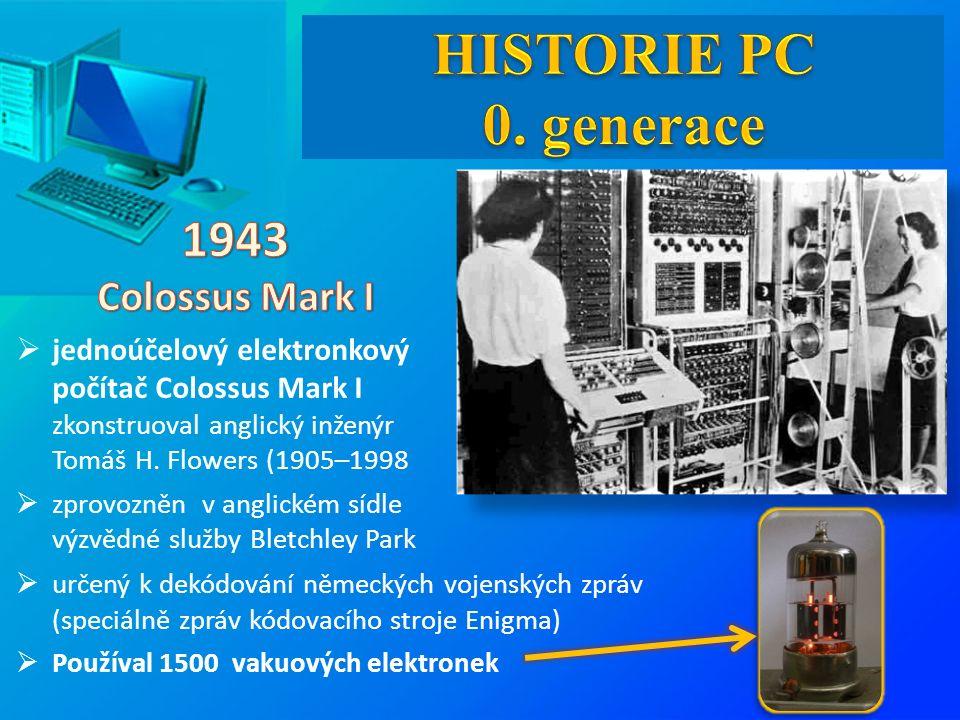  určený k dekódování německých vojenských zpráv (speciálně zpráv kódovacího stroje Enigma)  Používal 1500 vakuových elektronek  jednoúčelový elektronkový počítač Colossus Mark I zkonstruoval anglický inženýr Tomáš H.