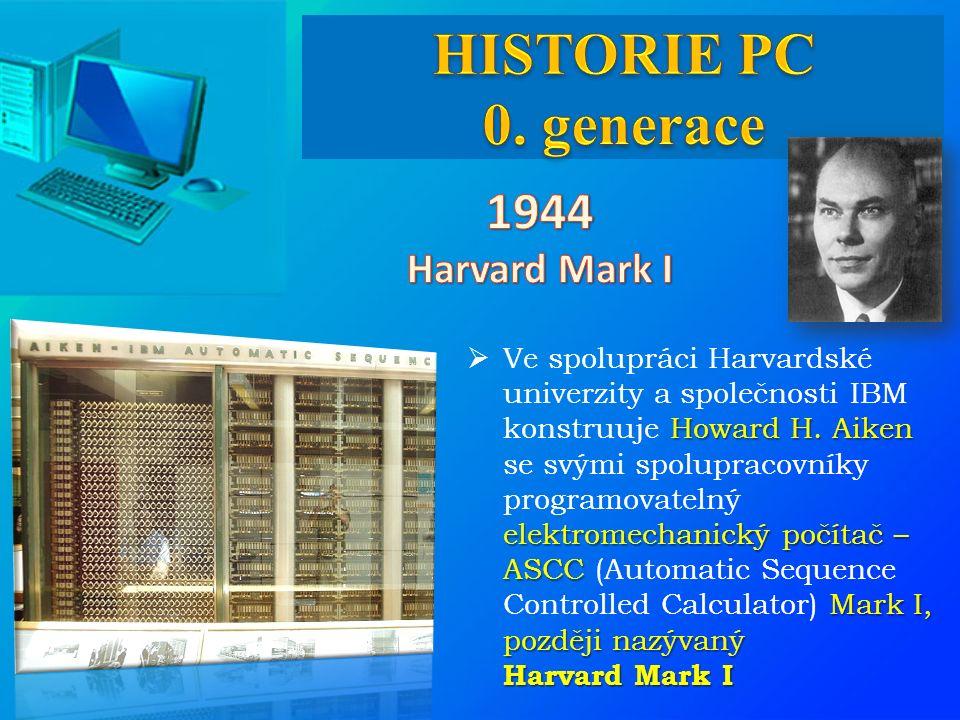 Howard H. Aiken elektromechanický počítač – ASCC Mark I, později nazývaný Harvard Mark I  Ve spolupráci Harvardské univerzity a společnosti IBM konst