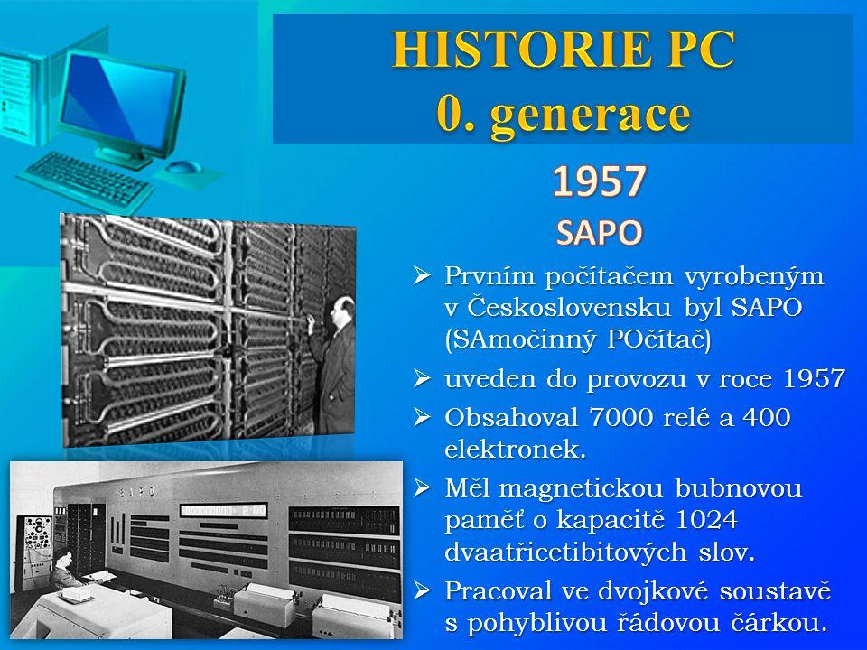  Prvním počítačem vyrobeným v Československu byl SAPO (SAmočinný POčítač)  uveden do provozu v roce 1957  Obsahoval 7000 relé a 400 elektronek.