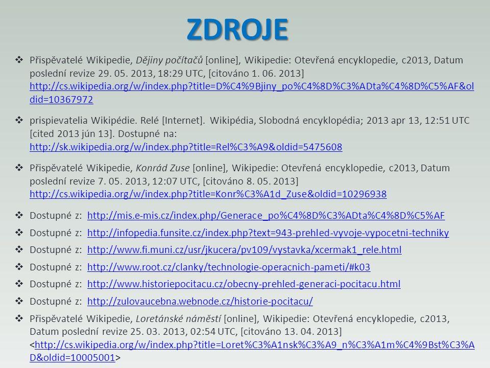 ZDROJE  Přispěvatelé Wikipedie, Dějiny počítačů [online], Wikipedie: Otevřená encyklopedie, c2013, Datum poslední revize 29. 05. 2013, 18:29 UTC, [ci