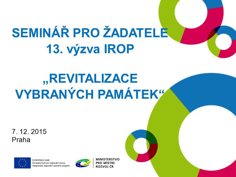 """SEMINÁŘ PRO ŽADATELE 13. výzva IROP """"REVITALIZACE VYBRANÝCH PAMÁTEK 7. 12. 2015 Praha"""
