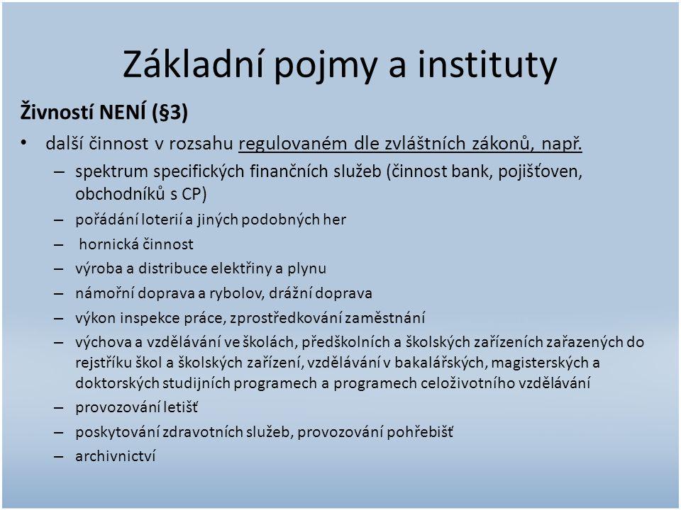 Základní pojmy a instituty Živností NENÍ (§3) další činnost v rozsahu regulovaném dle zvláštních zákonů, např.