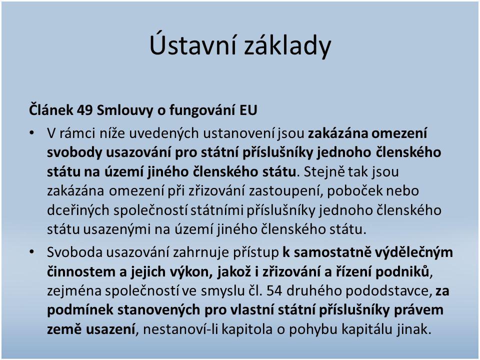 Ústavní základy Článek 49 Smlouvy o fungování EU V rámci níže uvedených ustanovení jsou zakázána omezení svobody usazování pro státní příslušníky jednoho členského státu na území jiného členského státu.