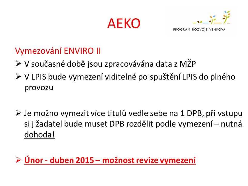 AEKO Vymezování ENVIRO II  V současné době jsou zpracovávána data z MŽP  V LPIS bude vymezení viditelné po spuštění LPIS do plného provozu  Je možno vymezit více titulů vedle sebe na 1 DPB, při vstupu si j žadatel bude muset DPB rozdělit podle vymezení – nutná dohoda.