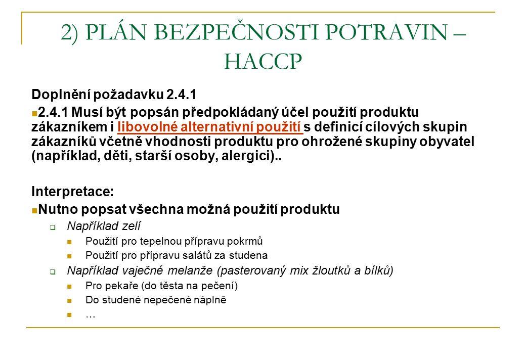 2) PLÁN BEZPEČNOSTI POTRAVIN – HACCP Doplnění požadavku 2.4.1 2.4.1 Musí být popsán předpokládaný účel použití produktu zákazníkem i libovolné alternativní použití s definicí cílových skupin zákazníků včetně vhodnosti produktu pro ohrožené skupiny obyvatel (například, děti, starší osoby, alergici)..
