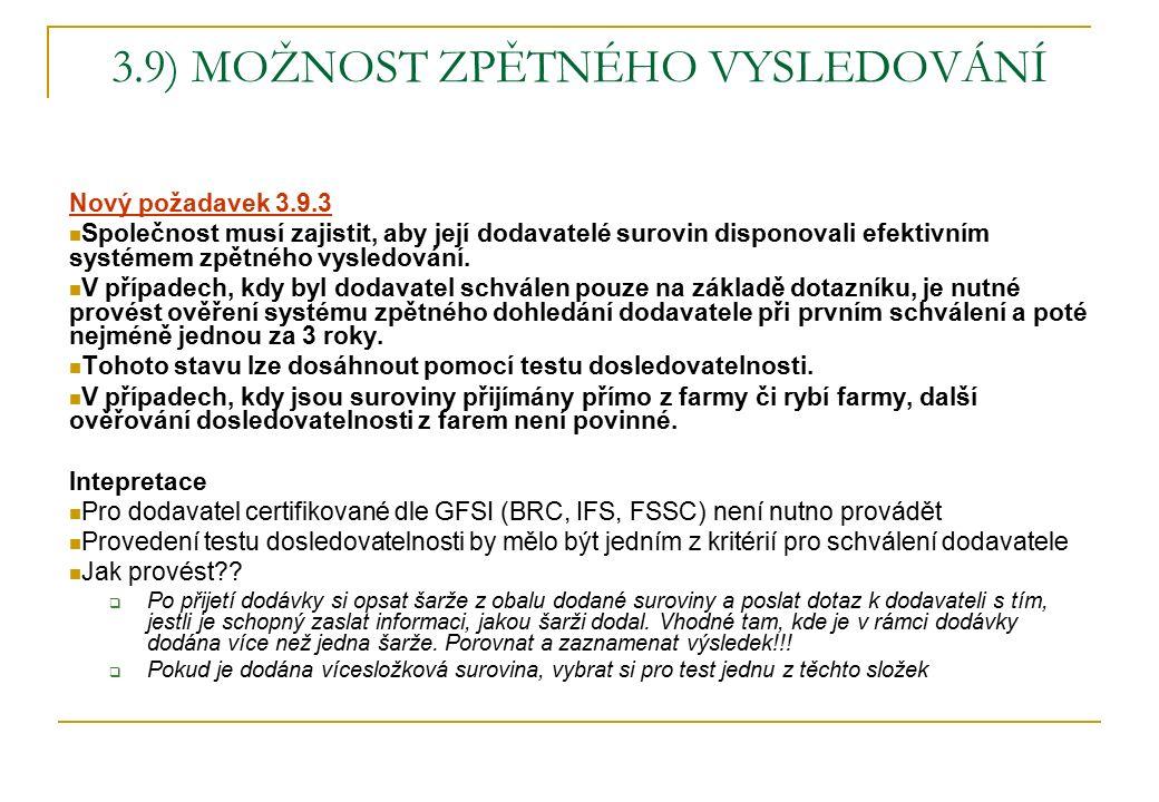 3.9) MOŽNOST ZPĚTNÉHO VYSLEDOVÁNÍ Nový požadavek 3.9.3 Společnost musí zajistit, aby její dodavatelé surovin disponovali efektivním systémem zpětného vysledování.