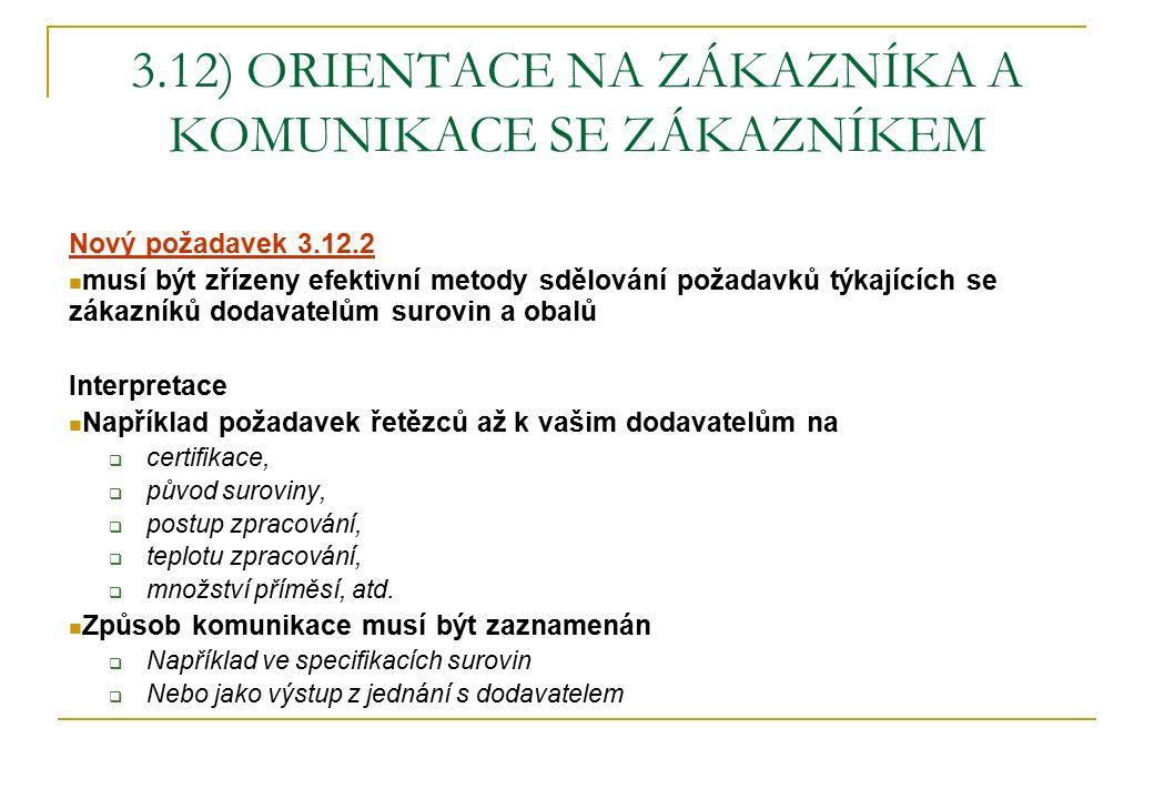 3.12) ORIENTACE NA ZÁKAZNÍKA A KOMUNIKACE SE ZÁKAZNÍKEM Nový požadavek 3.12.2 musí být zřízeny efektivní metody sdělování požadavků týkajících se záka