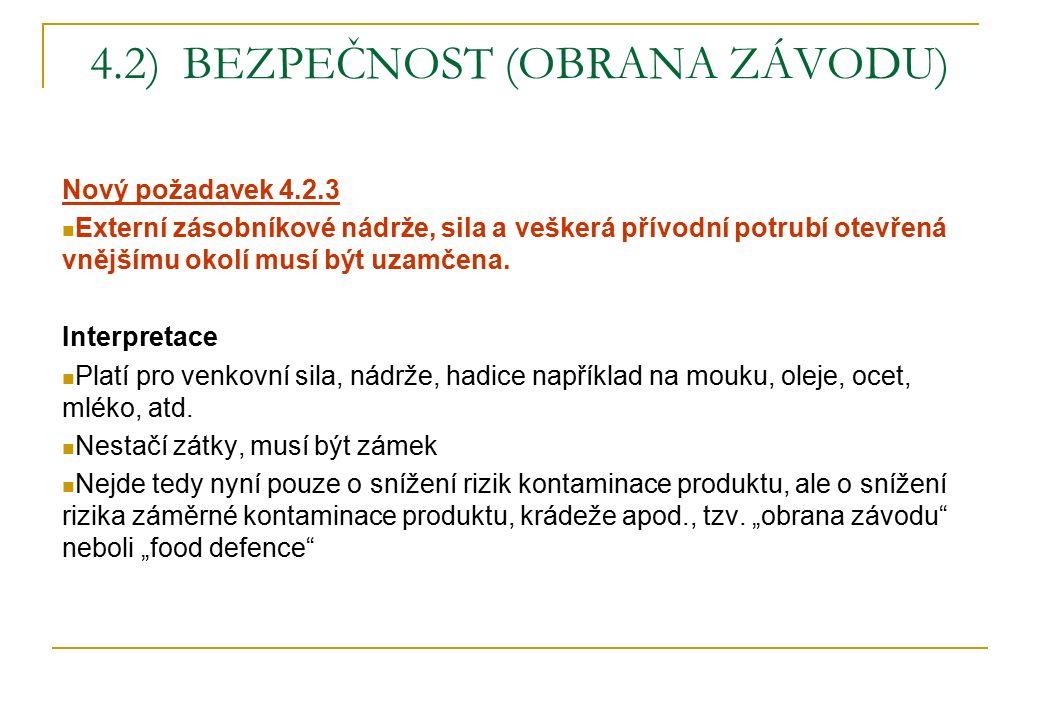 4.2) BEZPEČNOST (OBRANA ZÁVODU) Nový požadavek 4.2.3 Externí zásobníkové nádrže, sila a veškerá přívodní potrubí otevřená vnějšímu okolí musí být uzamčena.