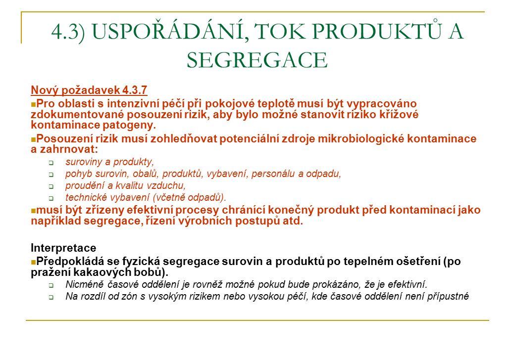 4.3) USPOŘÁDÁNÍ, TOK PRODUKTŮ A SEGREGACE Nový požadavek 4.3.7 Pro oblasti s intenzivní péčí při pokojové teplotě musí být vypracováno zdokumentované