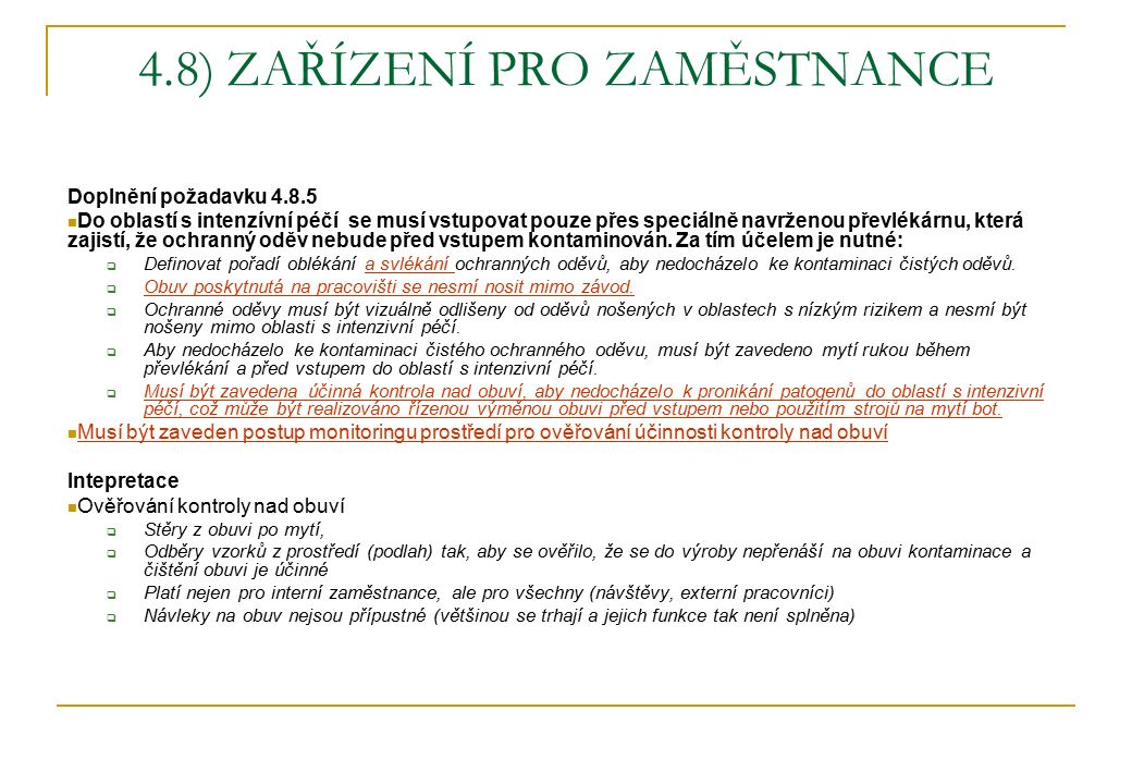4.8) ZAŘÍZENÍ PRO ZAMĚSTNANCE Doplnění požadavku 4.8.5 Do oblastí s intenzívní péčí se musí vstupovat pouze přes speciálně navrženou převlékárnu, která zajistí, že ochranný oděv nebude před vstupem kontaminován.