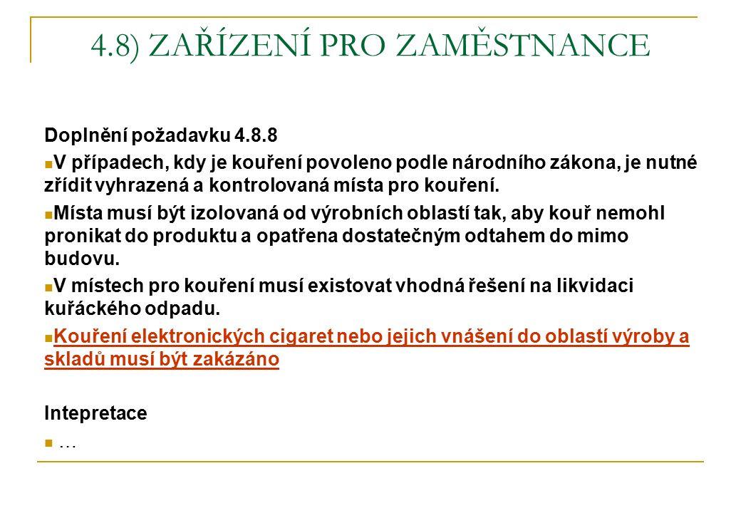 4.8) ZAŘÍZENÍ PRO ZAMĚSTNANCE Doplnění požadavku 4.8.8 V případech, kdy je kouření povoleno podle národního zákona, je nutné zřídit vyhrazená a kontro