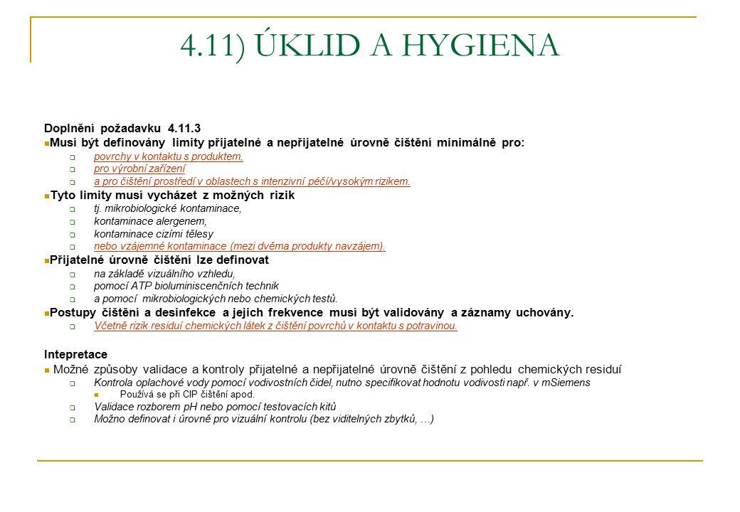 4.11) ÚKLID A HYGIENA Doplnění požadavku 4.11.3 Musí být definovány limity přijatelné a nepřijatelné úrovně čištění minimálně pro:  povrchy v kontakt