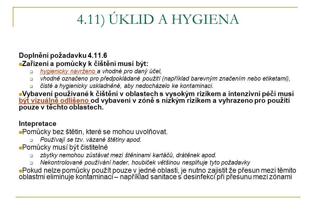 4.11) ÚKLID A HYGIENA Doplnění požadavku 4.11.6 Zařízení a pomůcky k čištění musí být:  hygienicky navrženo a vhodné pro daný účel,  vhodně označeno pro předpokládané použití (například barevným značením nebo etiketami),  čisté a hygienicky uskladněné, aby nedocházelo ke kontaminaci.
