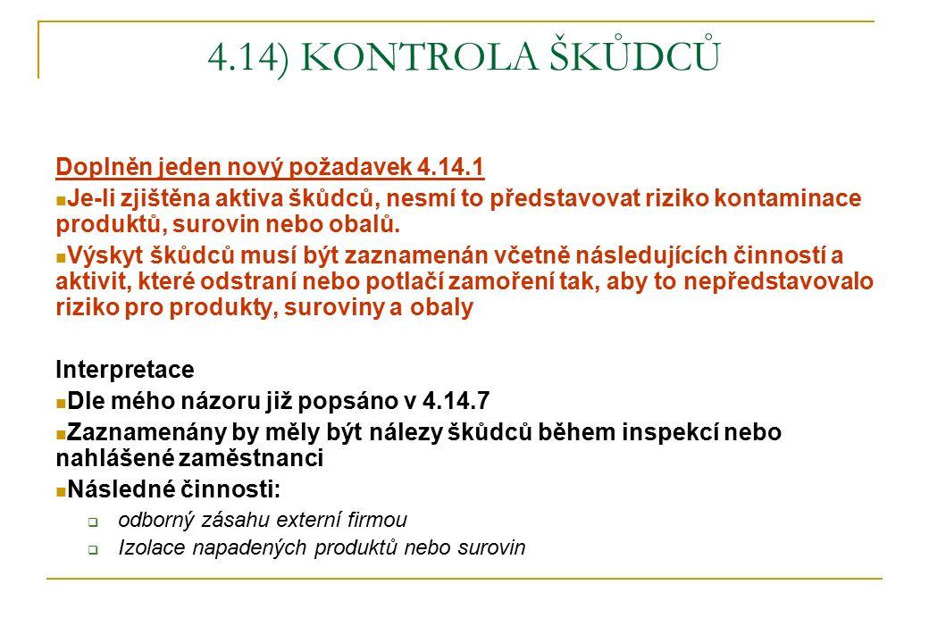 4.14) KONTROLA ŠKŮDCŮ Doplněn jeden nový požadavek 4.14.1 Je-li zjištěna aktiva škůdců, nesmí to představovat riziko kontaminace produktů, surovin nebo obalů.