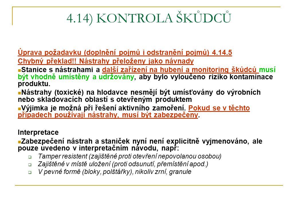 4.14) KONTROLA ŠKŮDCŮ Úprava požadavku (doplnění pojmů i odstranění pojmů) 4.14.5 Chybný překlad!! Nástrahy přeloženy jako návnady Stanice s nástraham