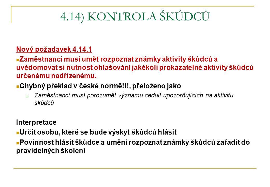 4.14) KONTROLA ŠKŮDCŮ Nový požadavek 4.14.1 Zaměstnanci musí umět rozpoznat známky aktivity škůdců a uvědomovat si nutnost ohlašování jakékoli prokaza