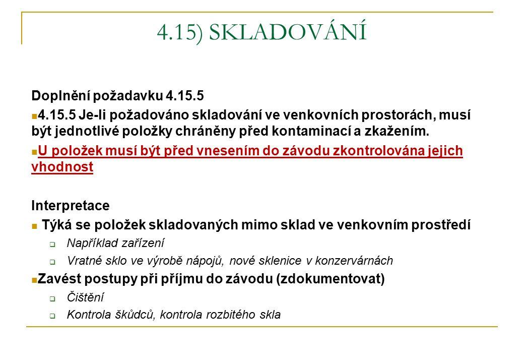 4.15) SKLADOVÁNÍ Doplnění požadavku 4.15.5 4.15.5 Je-li požadováno skladování ve venkovních prostorách, musí být jednotlivé položky chráněny před kontaminací a zkažením.