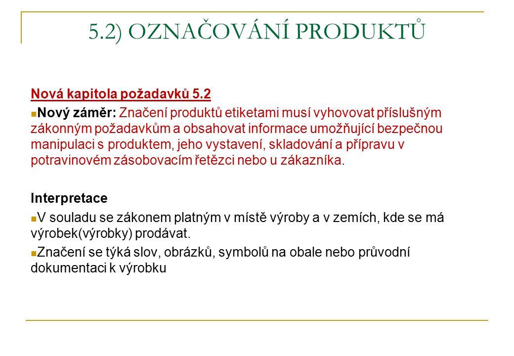 5.2) OZNAČOVÁNÍ PRODUKTŮ Nová kapitola požadavků 5.2 Nový záměr: Značení produktů etiketami musí vyhovovat příslušným zákonným požadavkům a obsahovat