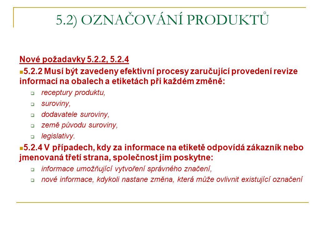 5.2) OZNAČOVÁNÍ PRODUKTŮ Nové požadavky 5.2.2, 5.2.4 5.2.2 Musí být zavedeny efektivní procesy zaručující provedení revize informací na obalech a etik