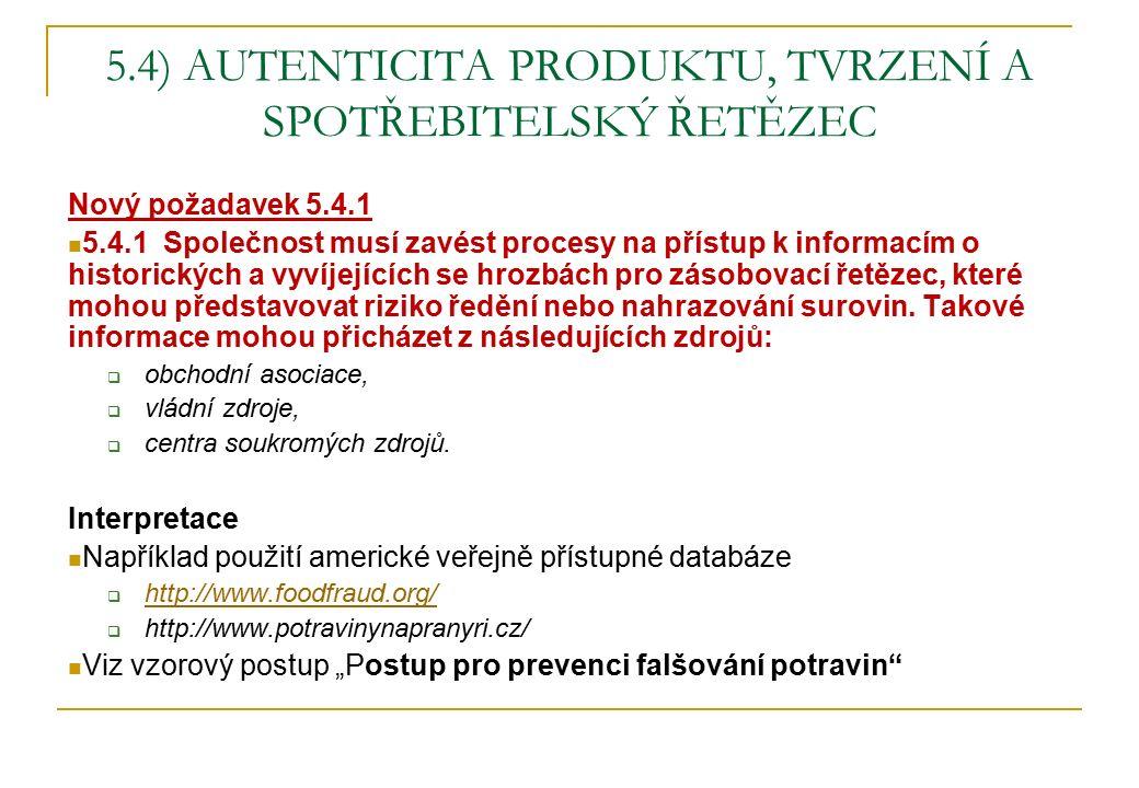 5.4) AUTENTICITA PRODUKTU, TVRZENÍ A SPOTŘEBITELSKÝ ŘETĚZEC Nový požadavek 5.4.1 5.4.1 Společnost musí zavést procesy na přístup k informacím o histor