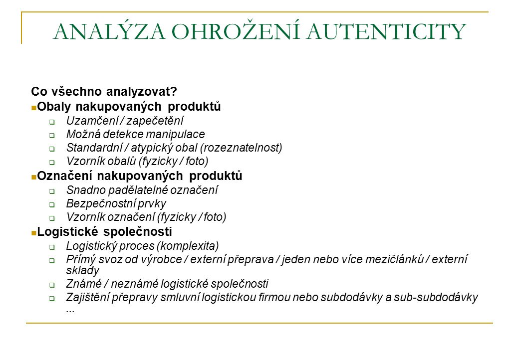 ANALÝZA OHROŽENÍ AUTENTICITY Co všechno analyzovat? Obaly nakupovaných produktů  Uzamčení / zapečetění  Možná detekce manipulace  Standardní / atyp